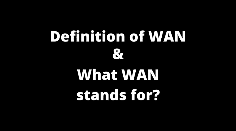 Definition of WAN. What WAN stands for?