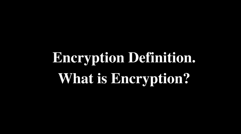 Encryption Definition. What is Encryption?